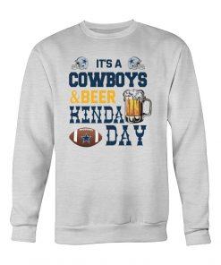 It's a Cowboys and beer kinda day Sweatshirt