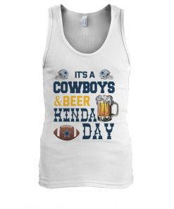 It's a Cowboys and beer kinda day Tank top