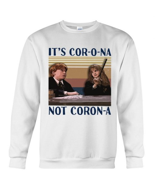 It's cor-o-na not coron-a Ron and Hermione Sweatshirt