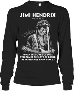 Jimi Hendrix 1942-1970 When The Power of Love Overcomes The Love of Power The World Will Know Peace long sleeve