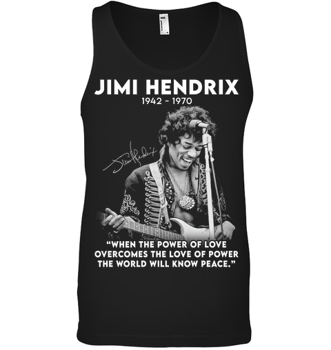 Jimi Hendrix 1942-1970 When The Power of Love Overcomes The Love of Power The World Will Know Peace tank top