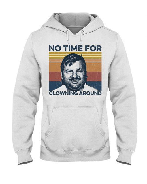 John Wayne Gacy No time For Clowning Around Hoodie