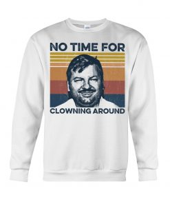 John Wayne Gacy No time For Clowning Around Sweatshirt