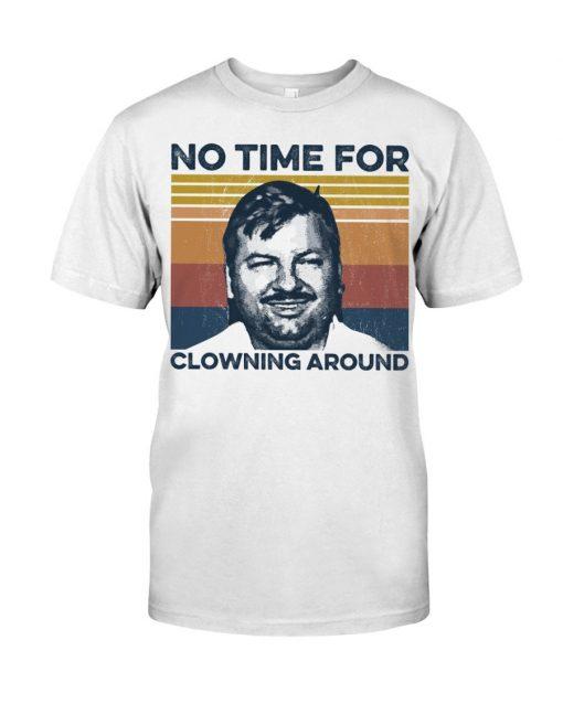 John Wayne Gacy No time For Clowning Around T-shirt