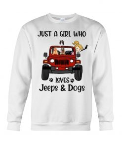 Just a girl who loves Jeeps and Dogs Sweatshirt