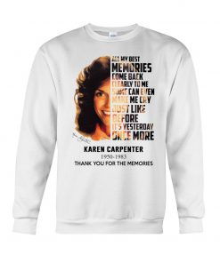 Karen Carpenter All my best memories come back clearly to me Some can even make me cry Sweatshirt