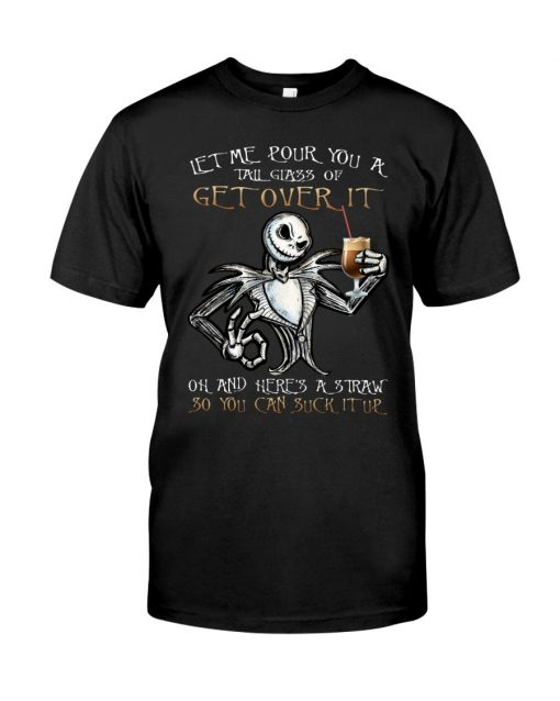 Let me pour you a tall glass of get over it oh and here's straw so you can suck it up Jack Skellington shirt
