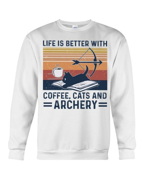 Life is better with coffee cat and archery Sweatshirt