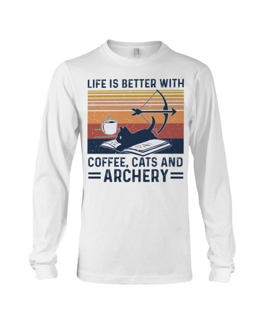 Life is better with coffee cats and archery Long sleeve