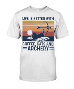 Life is better with coffee cats and archery T-shirt