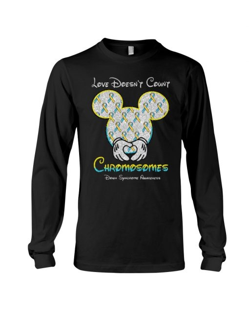 Love doesn't count chromosomes Down Syndrome Awareness Mickey mouse Long sleeve