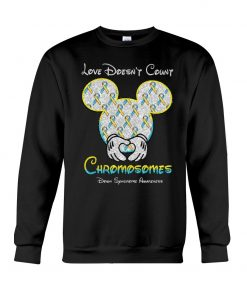 Love doesn't count chromosomes Down Syndrome Awareness Mickey mouse Sweatshirt