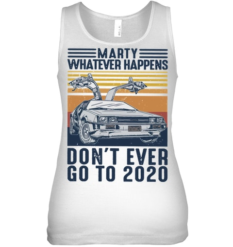 Marty whatever happens don't go to 2020 tank top