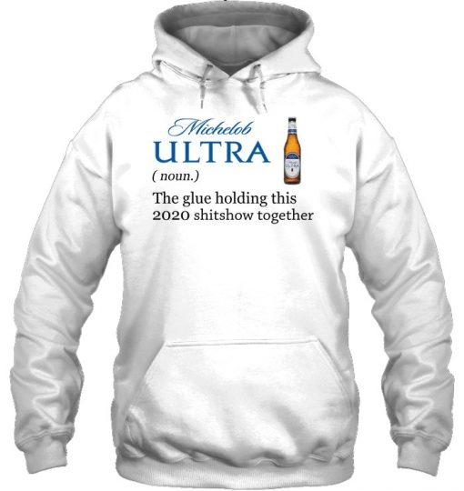 Michelob ULTRA definition The glue holding this 2020 shitshow together Hoodie