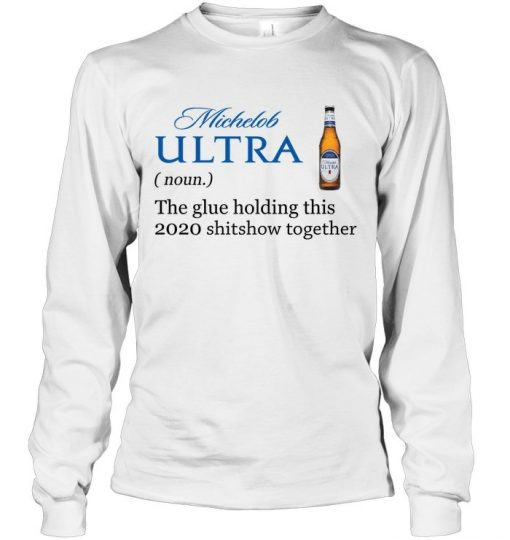 Michelob ULTRA definition The glue holding this 2020 shitshow together Long sleeve