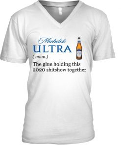Michelob ULTRA definition The glue holding this 2020 shitshow together V-neck