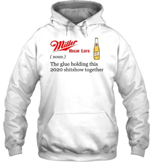 Miller High Life definition The glue holding this 2020 shitshow together Hoodie