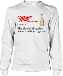 Miller High Life definition The glue holding this 2020 shitshow together Long sleeve