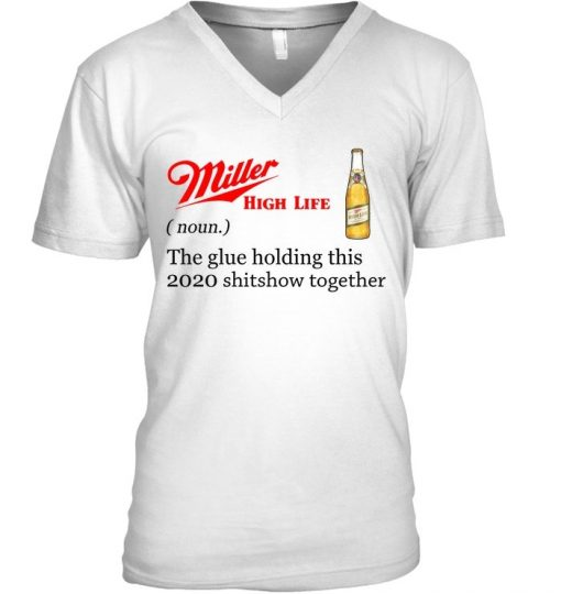 Miller High Life definition The glue holding this 2020 shitshow together V-neck