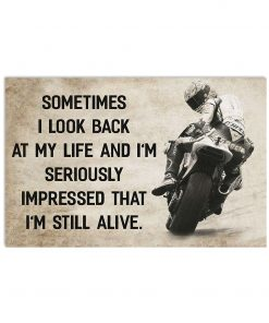 Motorcycle Sometimes I look back at my life and I'm seriously impressed I'm still alive poster