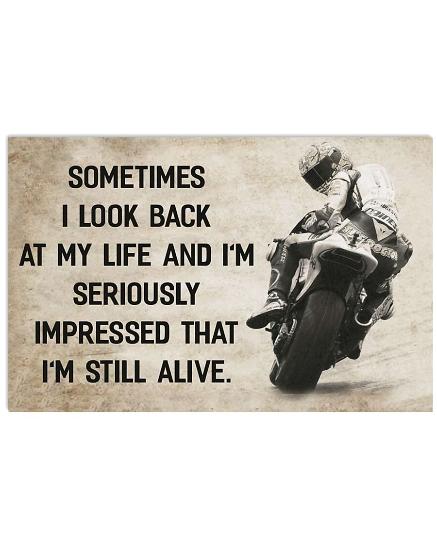 Great Motorcycle Sometimes I look back at my life and I'm seriously impressed I'm still alive poster