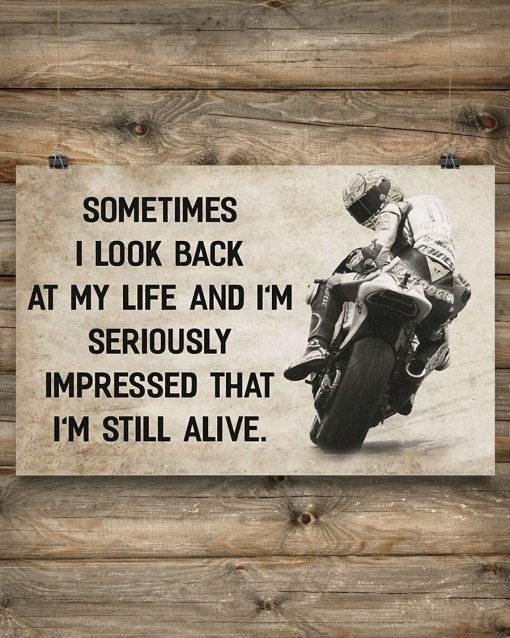 Motorcycle Sometimes I look back at my life and I'm seriously impressed I'm still alive poster1