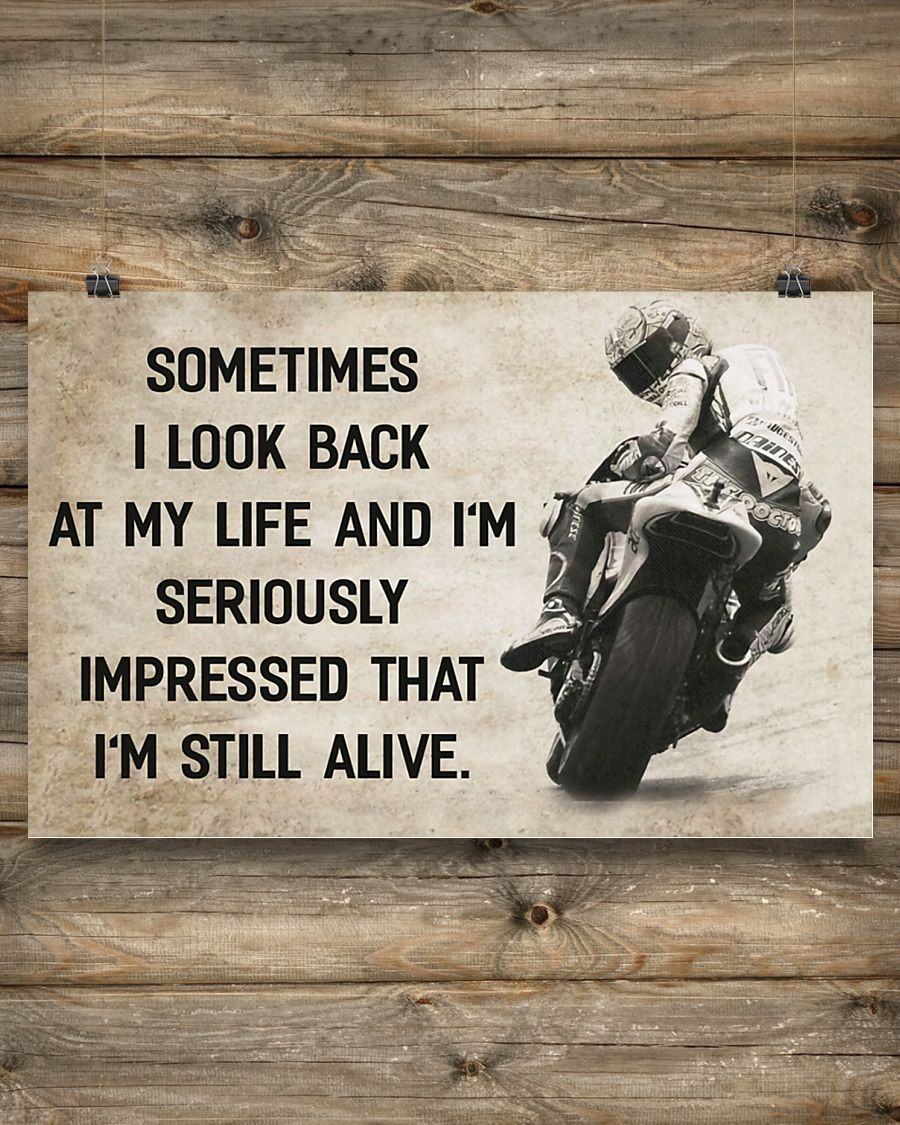 Awesome Motorcycle Sometimes I look back at my life and I'm seriously impressed I'm still alive poster