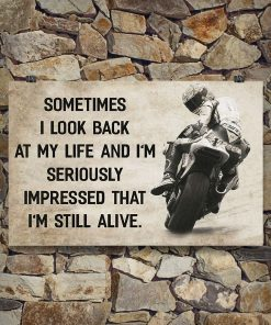 Motorcycle Sometimes I look back at my life and I'm seriously impressed I'm still alive poster2