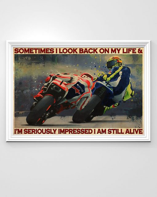 Motorcycle Sometimes I look back on my life and I'm seriously impressed I am still alive poster 2