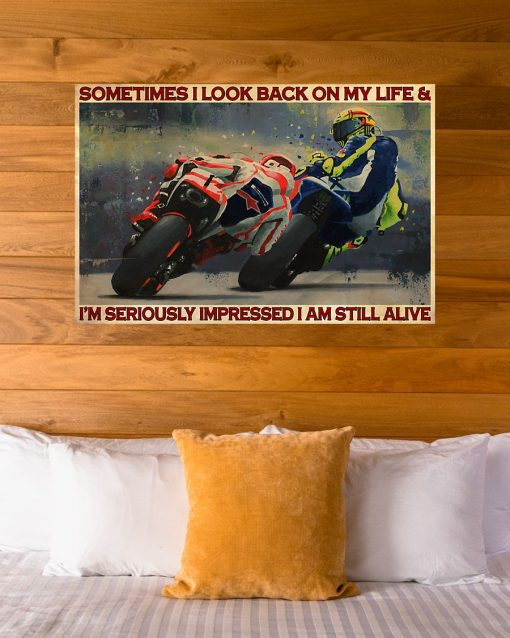 Motorcycle Sometimes I look back on my life and I'm seriously impressed I am still alive poster 4