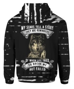 My scars tell a story they are a reminder of when life tried to break me but failed Wolf 3D hoodie 1