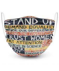 No more than ever we must stand up demand equality honor our differences defend the constitution trust women face mask