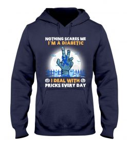 Nothing scares me I'm a diabetic I deal with pricks every day Hoodie