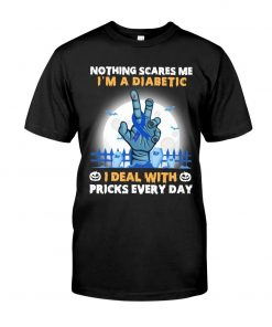 Nothing scares me I'm a diabetic I deal with pricks every day T-shirt