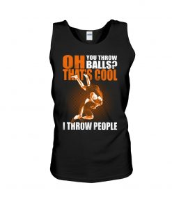 Oh You throw balls That's cool I throw people Wrestling Tank top