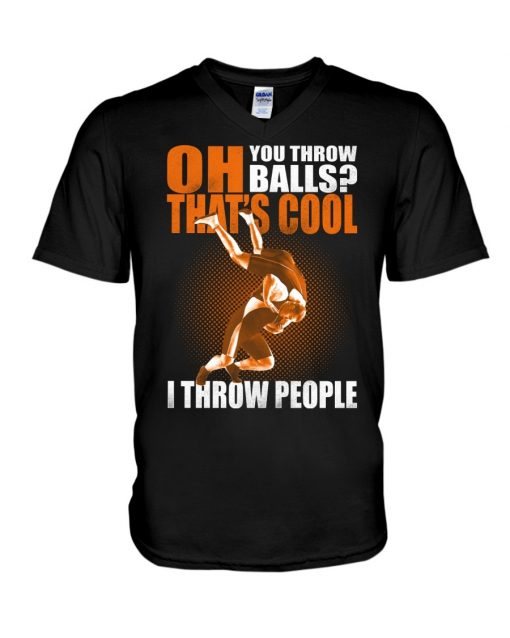 Oh You throw balls That's cool I throw people Wrestling V-neck