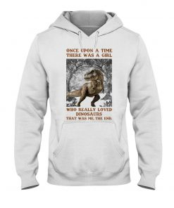 Once upon a time there was a girl who really loved Dinosaurs hoodie