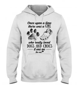Once upon a time there was a girl who really loved dogs and crocs It was me Hoodie