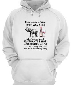 Once upon a time there was a girl who really loved elephants and wine and said fuck a lot hoodie