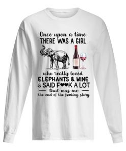 Once upon a time there was a girl who really loved elephants and wine and said fuck a lot long sleeve