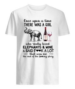Once upon a time there was a girl who really loved elephants and wine and said fuck a lot shirt
