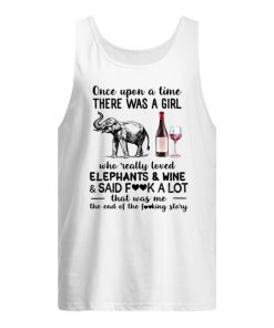 Once upon a time there was a girl who really loved elephants and wine and said fuck a lot tank top