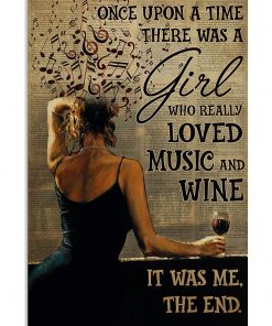 Once upon a time there was a girl who really loved music and wine It was me poster