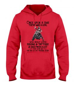 Once upon a time there was a girl who really loved riding & tattoos & said fuck a lot That was me hoodie