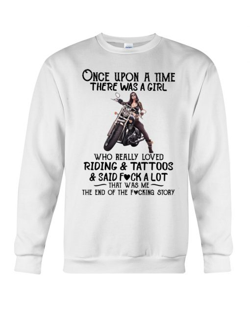 Once upon a time there was a girl who really loved riding & tattoos & said fuck a lot That was me sweatshirt