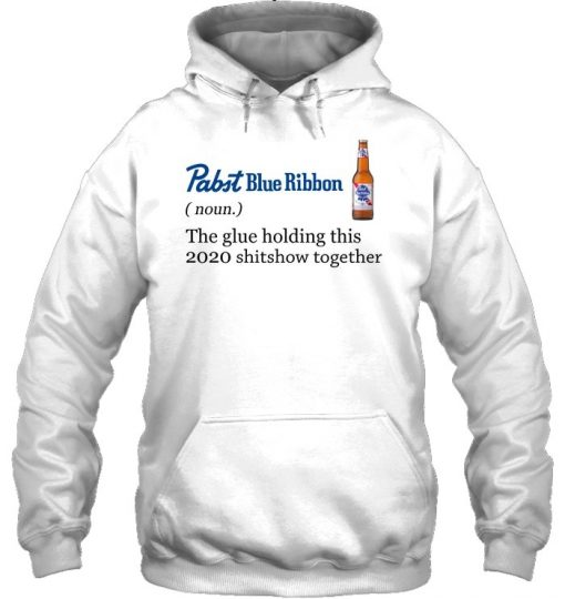 Pabst Blue Ribbon definition The glue holding this 2020 shitshow together Hoodie