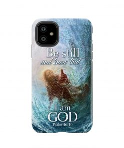 Psalm 46 10 Be still and know that I am God phone case 11