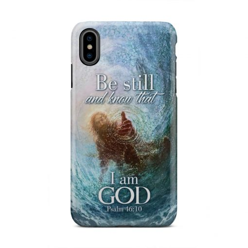 Psalm 46 10 Be still and know that I axm God phone case