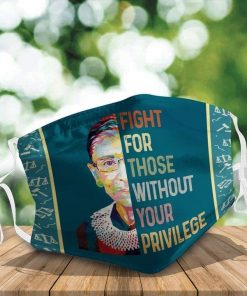 RBG Fight For Those Without Your Privilege face mask