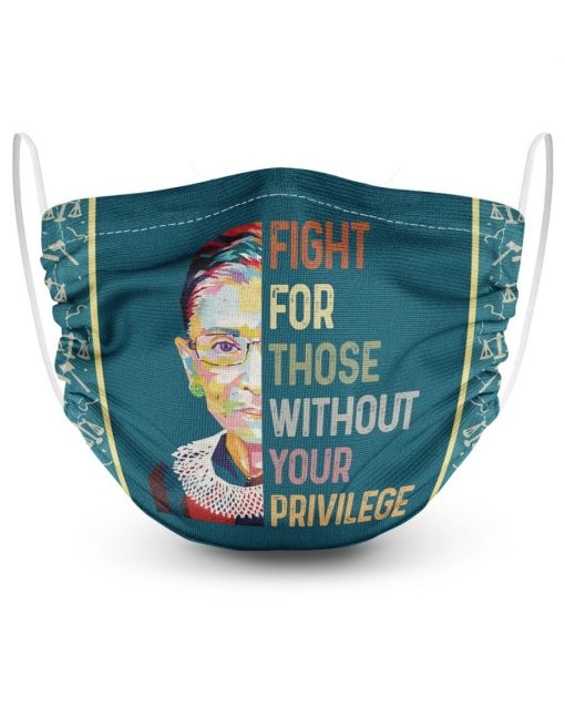 RBG Fight For Those Without Your Privilege face mask1